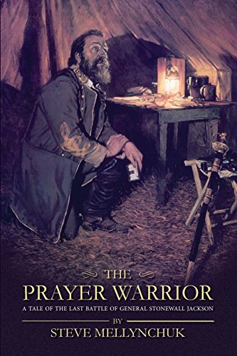 The Prayer Warrior: A Tale of the Last Battle of General Stonewall Jackson