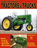 How to Paint Tractors and Trucks, Timothy Remus, 1929133472