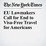 EU Lawmakers Call for End to Visa-Free Travel for Americans | James Kanter