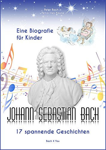johann sebastian bach eine biografie fr kinder 17 spannende geschichten german edition - Johann Sebastian Bach Lebenslauf