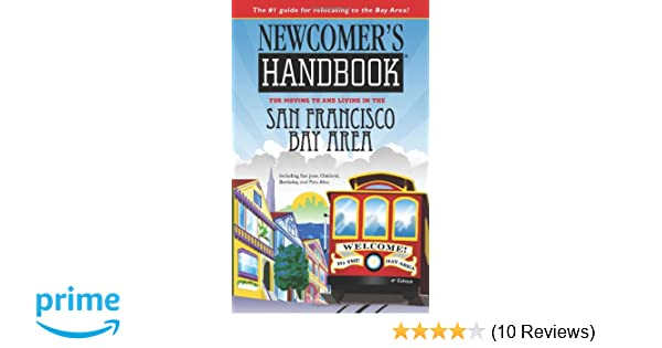 Newcomers Handbook for Moving to and Living in the San Francisco Bay Area: Including San Jose, Oakland, Berkeley, and Palo Alto (Newcomers Handbooks) ...