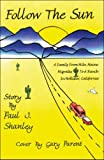 img - for Follow the Sun: A Family from Milo, Maine, Moves to a Ranch in Hollister, California by Shanley, Paul J. (2008) Paperback book / textbook / text book
