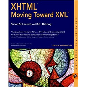 XHTML: Moving Toward XML B.K. Delong, Simon St.Laurent