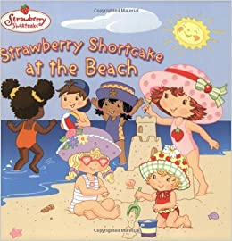 Strawberry Shortcake At The Beach By Megan E Bryant 2003 05 26