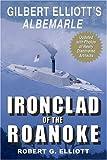 Ironclad of the Roanoke: Gilbert Elliott's Albemarle