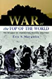 Book cover for War at the Top of the World: The Struggle for Afghanistan, Kashmir and Tibet