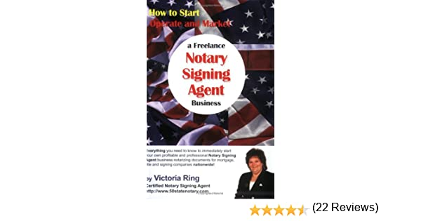How to start operate and market a freelance notary signing agent how to start operate and market a freelance notary signing agent business victoria ring 9780976159100 amazon books ccuart Image collections