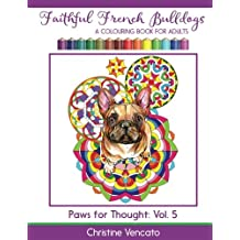 Faithful French Bulldogs: A Frenchie Dog Colouring Book for Adults
