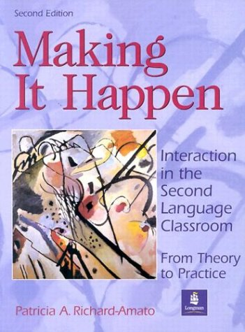 Making It Happen : Interaction in the Second Language Classroom : From Theory to Practice (2nd Edition)