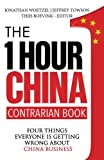 img - for The One Hour China Contrarian Book: Four Things Everyone Is Getting Wrong About China Business (Volume 3) book / textbook / text book