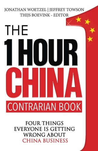 The One Hour China Contrarian Book: Four Things Everyone Is Getting Wrong About China Business (Volume - Hours Towson