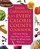 Image of Dana Carpender's Every Calorie Counts Cookbook: 500 Great-Tasting, Sugar-Free, Low-Calorie Recipes that the Whole Family Will Love