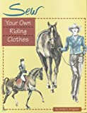 Sew Your Own Riding Clothes, Linnea A. Sheppard, 0914327569