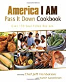 img - for America I AM Pass It Down Cookbook: Over 130 Soul-Filled Recipes book / textbook / text book