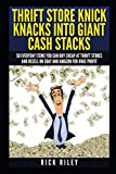 Thrift Store Knick Knacks Into Giant Cash Stacks: 50 Everyday Items You Can Buy Cheap At Thrift Stores And Resell On eBay And Amazon For Huge Profit ... Sell On eBay, Online Selling, eBay Secrets)