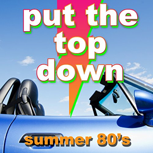 Put the Top Down - Summer 80's