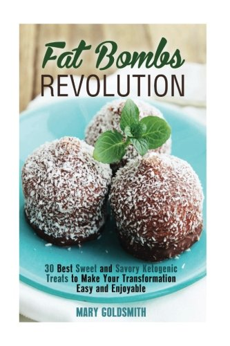 Fat Bombs Revolution: 30 Best Sweet and Savory Ketogenic Treats to Make Your Transformation Easy and Enjoyable (Ketogenic Cooking) pdf epub