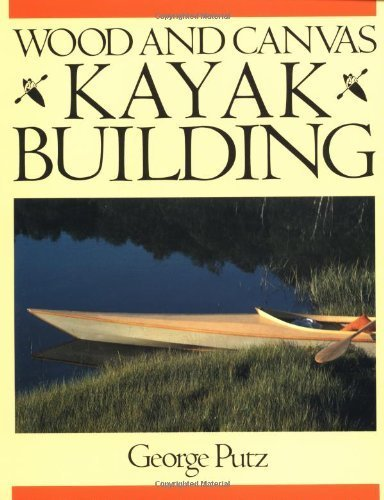 Wood and Canvas Kayak Edifice 1st edition by Putz,George (1990) Paperback