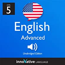 Learn English - Level 5: Advanced English, Volume 2: Lessons 1-25: Advanced English #4 Audiobook by Innovative Language Learning Narrated by EnglishClass101.com