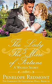 The Lady And The Man Of Fortune: A Wicked Secret: The Eardleys Of Gostwicke Hall, Book 3 by [Redmont, Penelope]