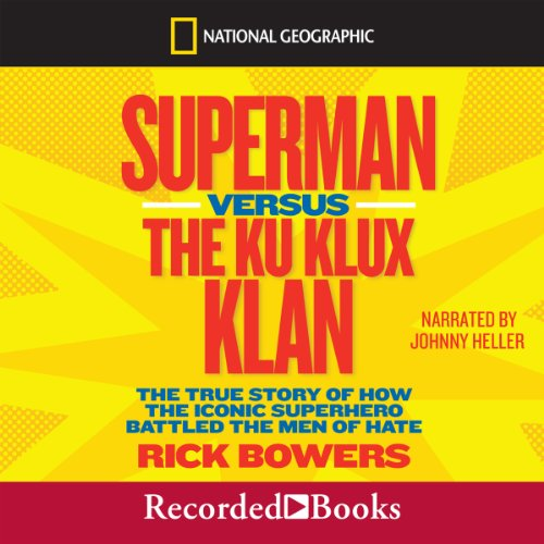 Superman Versus the Ku Klux Klan: The True Story of How the Iconic Superhero Battled the Men of Hate by Recorded Books