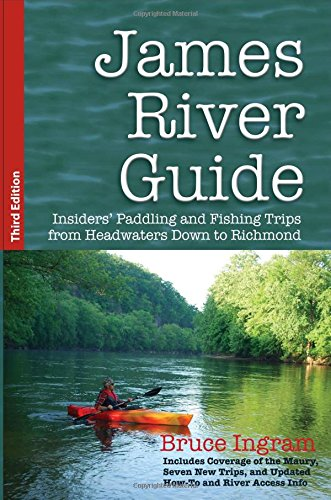 (James River Guide: Insiders' Paddling and Fishing Trips from Headwaters Down to Richmond)