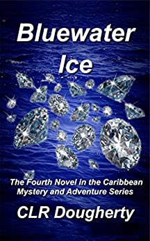 Bluewater Ice: The Fourth Novel in the Caribbean Mystery and Adventure Series (Bluewater Thrillers Book 4) by [Dougherty, Charles]