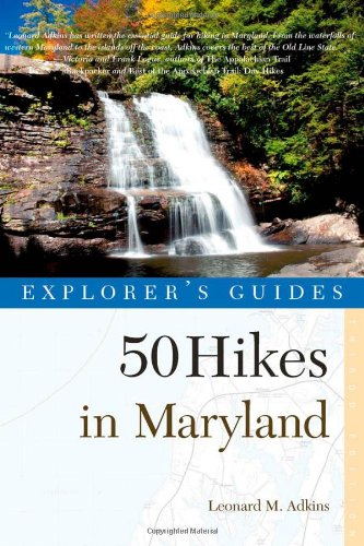 Explorer's Guide 50 Hikes in Maryland: Walks, Hikes & Backpacks from the Allegheny Plateau to the Atlantic Ocean (Third Edition)  (Explorer's 50 Hikes) (Best Hiking In Maryland)