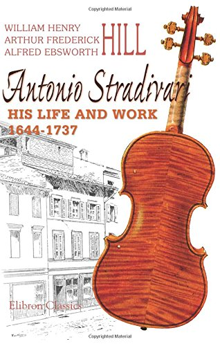 Antonio Stradivari: His Life and Work,1644-1737: With an Introduction Note by Lady Huggins