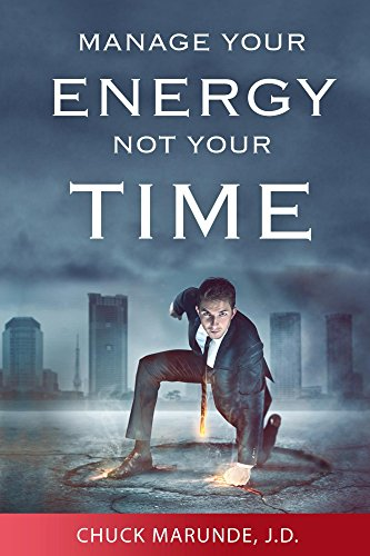 Manage Your Energy Not Your Time: The Best Kept Secret to Personal Success and Happiness
