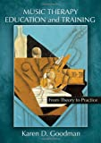 Music Therapy Education and Training : From Theory to Practice, Goodman, Karen D., 0398086095