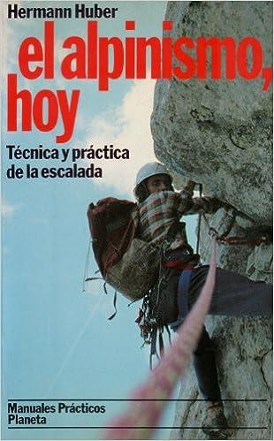 El alpinismo, hoy: Técnica y práctica de la escalada: Amazon ...