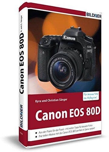 Canon EOS 80D - Für bessere Fotos von Anfang an: Das Kamerabuch für den praktischen Einsatz