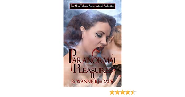 Paranormal pleasures ii ten more tales of supernatural seduction paranormal pleasures ii ten more tales of supernatural seduction kindle edition by roxanne rhoads literature fiction kindle ebooks amazon fandeluxe Ebook collections
