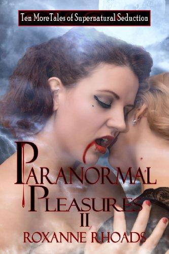 Paranormal pleasures ii ten more tales of supernatural seduction paranormal pleasures ii ten more tales of supernatural seduction by rhoads roxanne fandeluxe Ebook collections