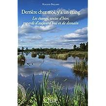 Derrière chez moi, y'a un étang: Les étangs, textes d'hier, regards d'aujourd'hui et de demain (French Edition)
