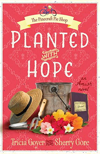 Planted with Hope (The Pinecraft Pie Shop Series Book 2) by [Goyer, Tricia, Gore, Sherry]