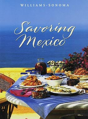 Williams-Sonoma Savoring Mexico by Williams-Sonoma