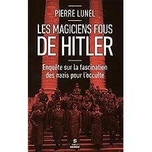 Les magiciens fous de Hitler: Enquête sur la fascination des nazis pour l'occulte