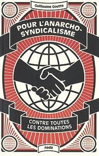 Pour l'anarcho-syndicalisme par Guillaume Goutte