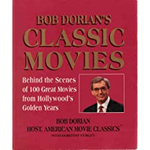 Bob Dorian's Classic Movies: Behind the Scenes of 100 Great Movies from Hollywood's Golden Years