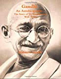 Gandhi, an Autobiography: the Story of My Experiments with Truth, Mohandas Karamchand Mahatma Gandhi, 1463694873