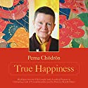 True Happiness: Happiness Is Your Birthright Rede von Pema Chödrön Gesprochen von: Pema Chödrön