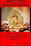 img - for Bitcoin Mastering: What You Must Know That No Investor Will Ever Tell You About Bitcoin Mining and Investment book / textbook / text book