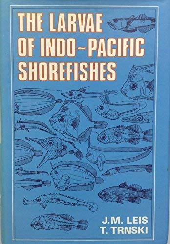 The Larvae of Indo Pacific Shorefishes (A Companion Volume to the Larvae of Indo-Pacific Coral Reef Fishes) ()