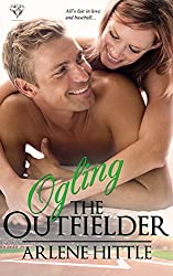 Ogling the Outfielder (All's Fair in Love & Baseball Book 4)