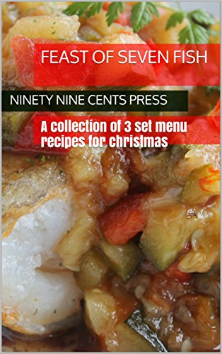 Feast of seven fish: A collection of 3 set menu recipes for Christmas by Ninety Nine Cents Press