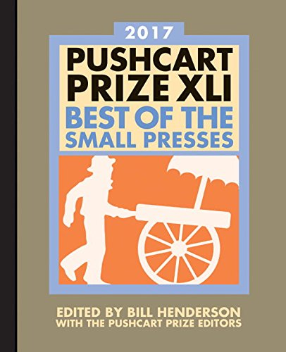 The Pushcart Prize XLI: Best of the Small Presses 2017 Edition (2017 Edition)  (The Pushcart Prize)