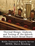 Thermal Design, Analysis, and Testing of the Quench Module Insert Bread Board, Shawn Breeding, 1287291015
