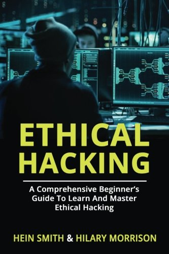 Ethical Hacking: A Comprehensive Beginner's Guide to Learn and Master Ethical Hacking by CreateSpace Independent Publishing Platform